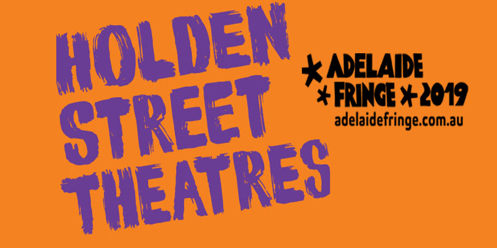 Holden Street Theatres Adelaide Fringe program for 2019 is out NOW!